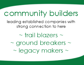 community builders: leading established companies with strong connection to here - trail blazers, ground breakers, legacy makers